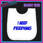 I NEED FEEDING WHITE BABY BIB EMBROIDERED BLUE WRITING
